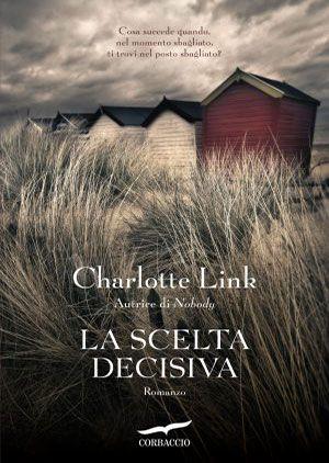 """26/01/2017 • Esce """"La scelta decisiva"""" di Charlotte Link edito da Corbaccio"""