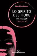 Lo Spirito del Fiore  Fushikaden – L'arte del Nō  Autore/i: Zeami Motokiyo  Editore: Edizioni Mediterranee  pp. 162, Roma