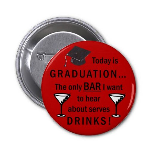 Cute pin to wear on law school graduation day!  The only BAR I want to hear about serves DRINKS!  No one wants to hear about the BAR EXAM on graduation day!