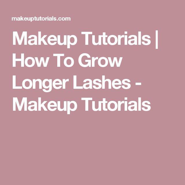 Makeup Tutorials | How To Grow Longer Lashes - Makeup Tutorials