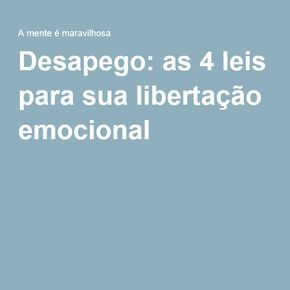 Desapego: as 4 leis para sua libertação emocional