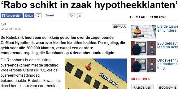22-12-2009Rabobank schikt in zaak hypotheekklanten. (Algemeen Dagblad)#Hypotheken, #Woekerpolis,  http://www.ad.nl/ad/nl/4566/Geld/article/detail/2035850/2009/12/22/Rabobank-schikt-in-zaak-hypotheekklanten.dhtml