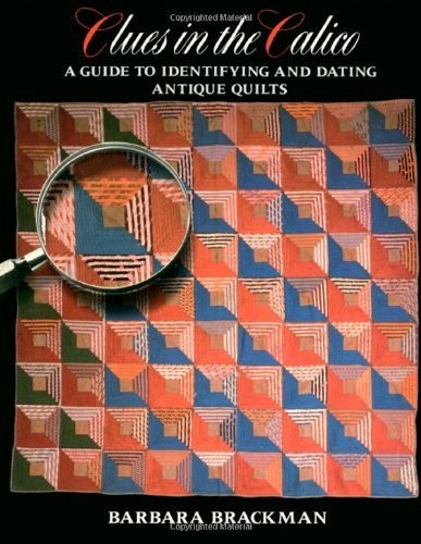 Clues in the Calico: A Guide to Identifying and Dating Antique Quilts by Barbara Brackman, http://www.amazon.com