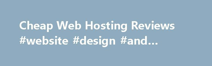Cheap Web Hosting Reviews #website #design #and #hosting http://vds.remmont.com/cheap-web-hosting-reviews-website-design-and-hosting/  #inexpensive web hosting # Having your own website is a virtual necessity these days. Whether you need a website for your business or if you just want a personal page to share your thoughts on a blog, a website is a valuable tool for just about anyone. Luckily, there are a wide range of options […]