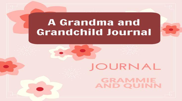 Find out how to start a grandma/grandchild journal. Gung Ho Grandma ... go to gunghograndma.com for great ideas for grandmas!