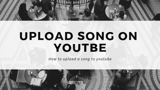 How To Upload A Song To Youtube: Upload Song on youtube