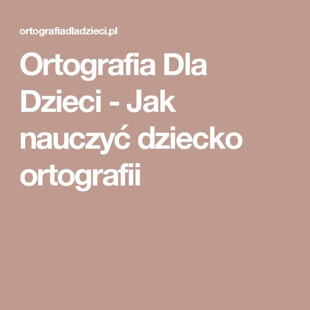 Ortografia Dla Dzieci - Jak nauczyć dziecko ortografii