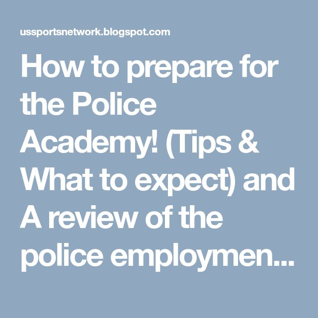 How to prepare for the Police Academy! (Tips & What to expect) and A review of the police employment steps  https://ussportsnetwork.blogspot.com/2018/03/how-to-prepare-for-police-academy-tips_10.html