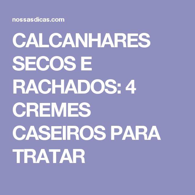 CALCANHARES SECOS E RACHADOS: 4 CREMES CASEIROS PARA TRATAR