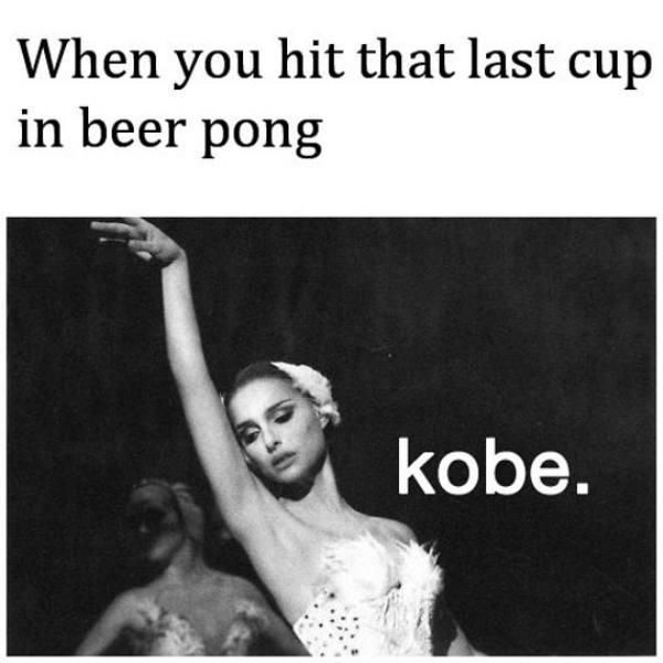When you hit the last cup in beer pong