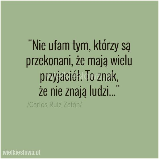 Nie ufam tym, którzy są przekonani... #Zafón-Carlos-Ruiz,  #Przyjaźń, #Zaufanie