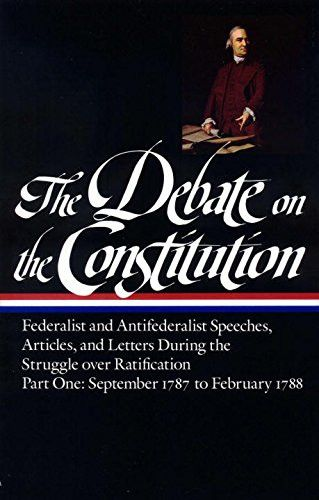 The Debate on the Constitution : Federalist and Antifederalist Speeches, Articles, and Letters During the Struggle over Ratification : Part