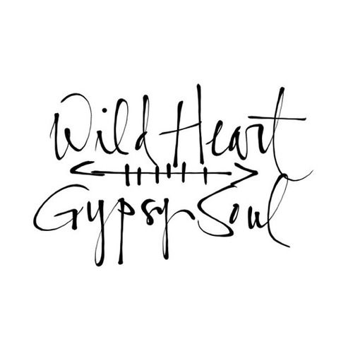 Wild heart, gypsy soul                                                       … #TattooIdeasQuote