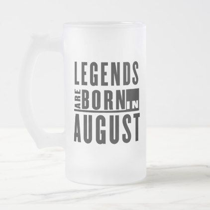 #LEGENDS ARE BORN IN AUGUST FROSTED GLASS BEER MUG - #office #gifts #giftideas #business