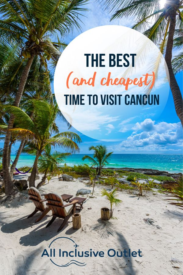 Best And Cheapest Time To Visit Cancun All Inclusive Outlet Blog Visit Cancun Cancun All Inclusive Cancun