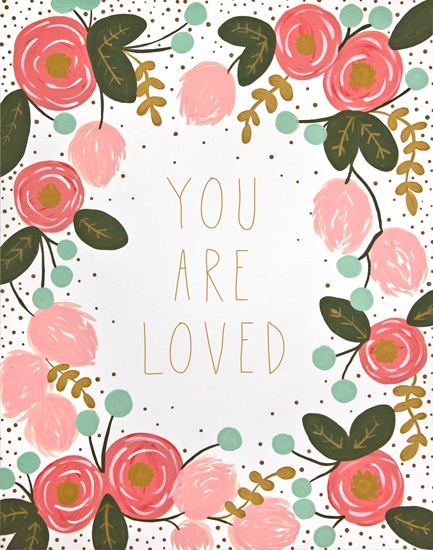 You Are Loved. Floral Print.