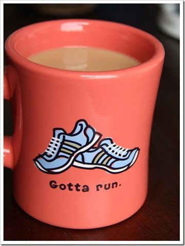 Gotta Run mug...LOVE IT!