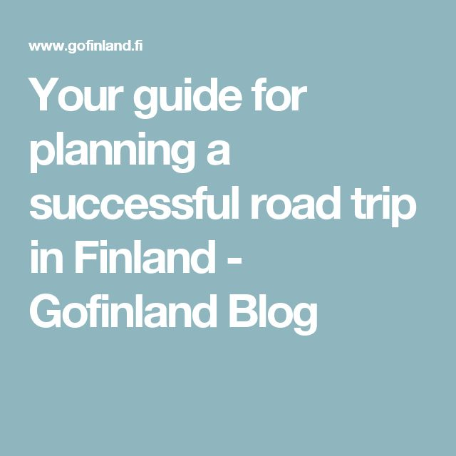 Your guide for planning a successful road trip in Finland - Gofinland Blog