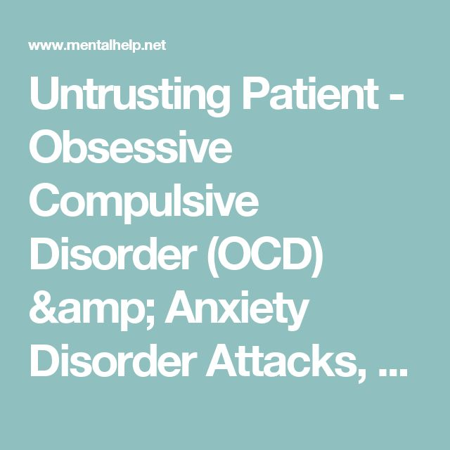 Untrusting Patient - Obsessive Compulsive Disorder (OCD) & Anxiety Disorder Attacks, Symptoms & Treatment