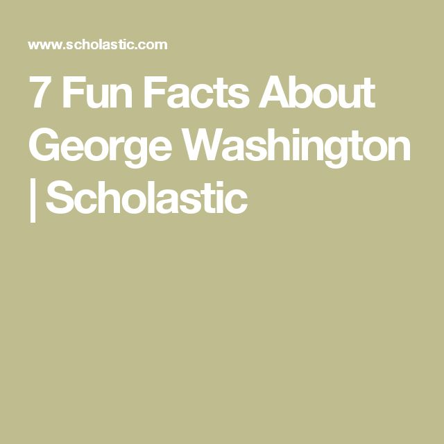 7 Fun Facts About George Washington | Scholastic