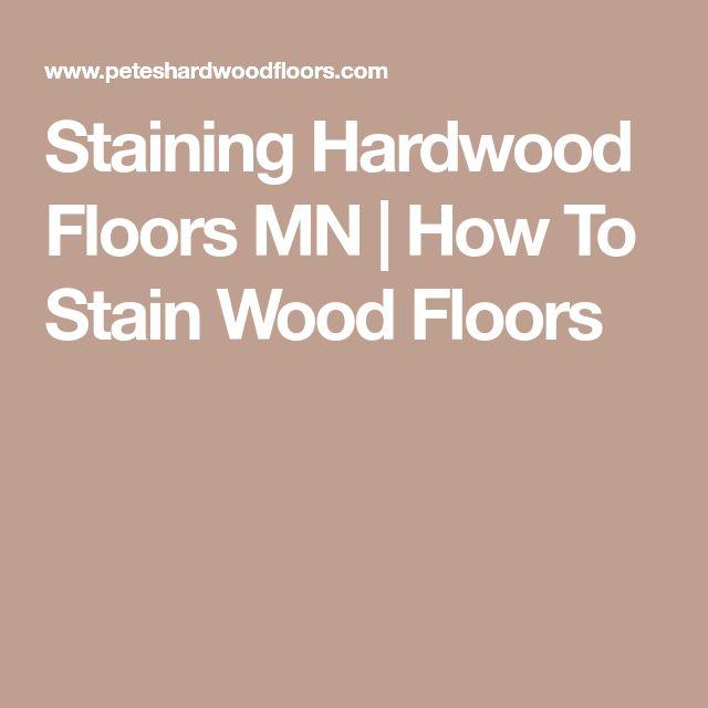 Staining Hardwood Floors MN | How To Stain Wood Floors