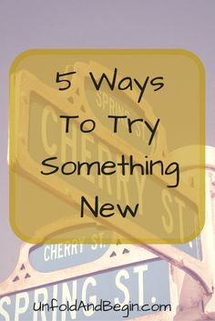 Does trying something new scare or overwhelm you? It doesn't have to. Find 4 ways to try something new on UnfoldAndBegin.com
