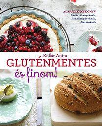 Kollár Anita: Gluténmentes és finom! - Alapszakácskönyv lisztérzékenyeknek, lisztallergiásoknak, diétázóknak