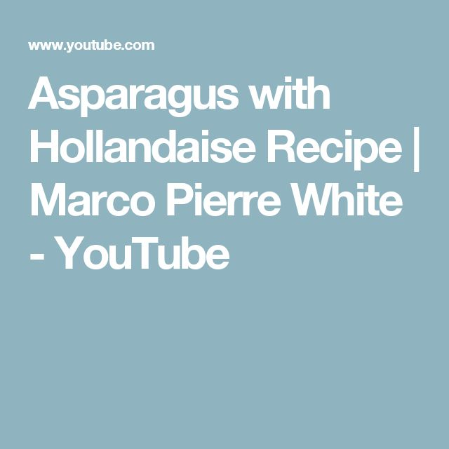 Asparagus with Hollandaise Recipe | Marco Pierre White - YouTube