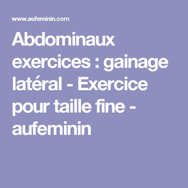 Abdominaux exercices : gainage latéral - Exercice pour taille fine - aufeminin