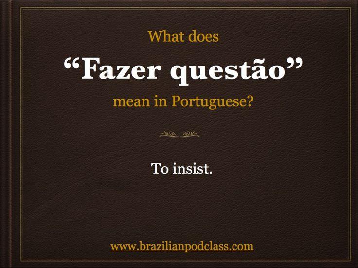 """What does """"Fazer questão"""" mean in Portuguese? Learn Portuguese with BrazilianPodClass"""