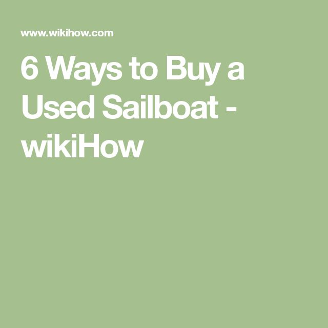 6 Ways to Buy a Used Sailboat - wikiHow