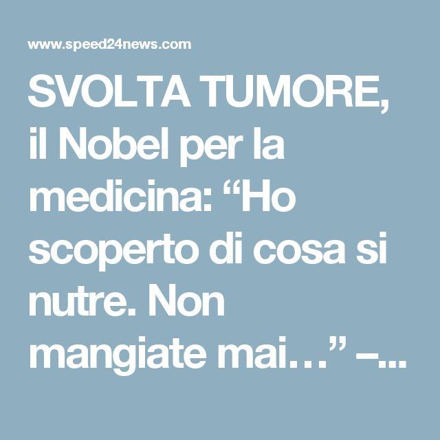 """SVOLTA TUMORE, il Nobel per la medicina: """"Ho scoperto di cosa si nutre. Non mangiate mai…"""" – Speed 24 News"""