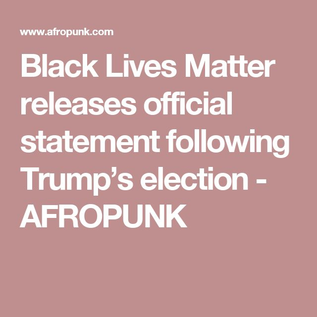 Black Lives Matter releases official statement following Trump's election - AFROPUNK
