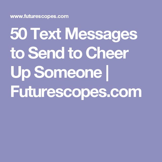 Love Quotes To Cheer Up Your Girlfriend: 50 Text Messages To Send To Cheer Up Someone