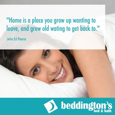 "#Home is a place you grow up wanting to leave, and grow old wanting to get back to."" #Quotes #Home #Family http://www.Beddingtons.com"