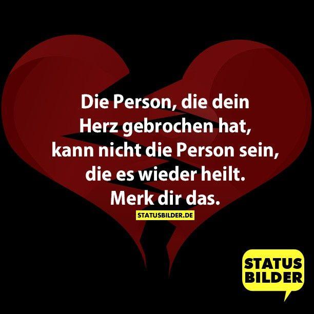 Die Person, die dein Herz gebrochen hat, kann nicht die Person sein, die es wieder heilt. Merk dir das. - Liebeskummer Sprüche, Herzschmerz Sprüche