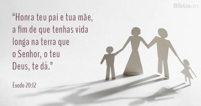 """""""Honra teu pai e tua mãe, a fim de que tenhas vida longa na terra que o Senhor, o teu Deus, te dá."""" Êxodo 20:12"""