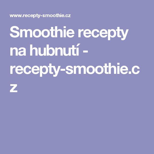Smoothie recepty na hubnutí - recepty-smoothie.cz