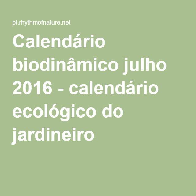 Calendário biodinâmico julho 2016 - calendário ecológico do jardineiro