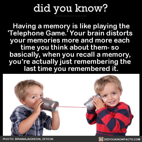 Having a memory is like playing the 'Telephone Game.' Your brain distorts  y…