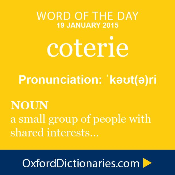 Word of the Day: coterie Click through to the full definition, audio pronunciation, and example sentences: http://www.oxforddictionaries.com/definition/english/coterie #WOTD #wordoftheday
