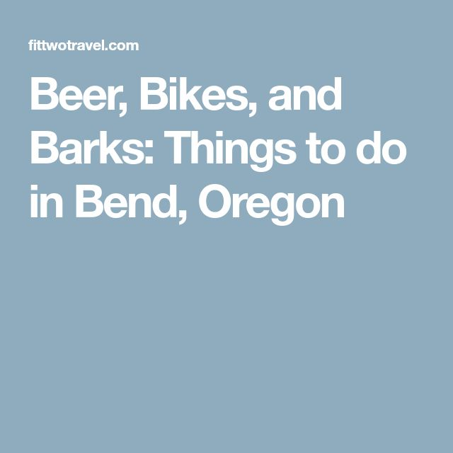 Beer, Bikes, and Barks: Things to do in Bend, Oregon