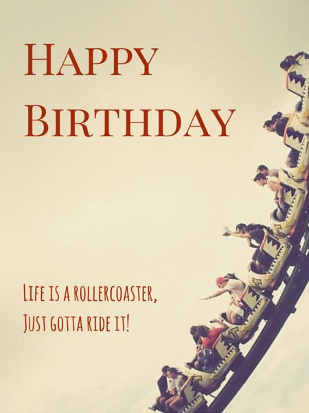 Happy Birthday! Life is a roller-coaster, Just gotta ride!: