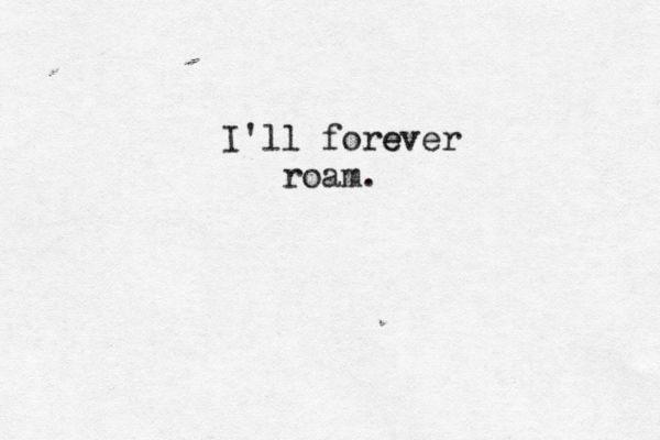 i'll forever roam...