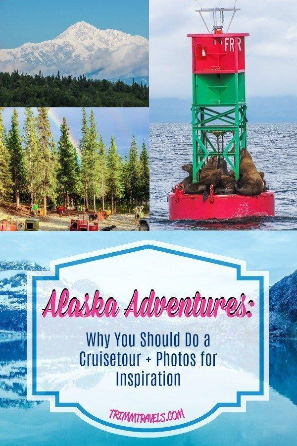 Alaska Adventures Why You Should Do A Cruisetour Photos For