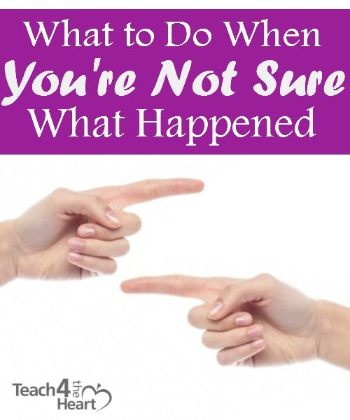 What to Do When You're Not Sure What Happened - Teach 4 the Heart