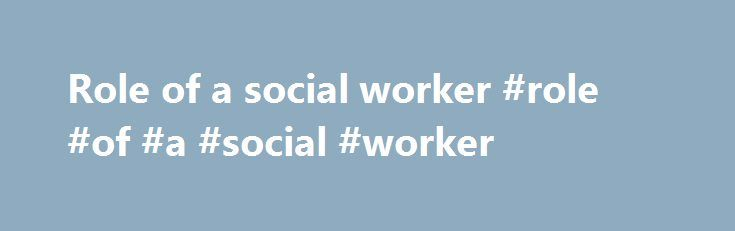 Role of a social worker #role #of #a #social #worker http://anaheim.nef2.com/role-of-a-social-worker-role-of-a-social-worker/  # B.S.W. Practice Roles The six foundation generalist social work practice roles mastered by students in the BSW curriculum are defined below. Carrying out these roles requires paying constant attention and adherence to the ethical standards stated in the NASW Code of Ethics ; sensitivity to human differences and cultural competence; social and economic justice…