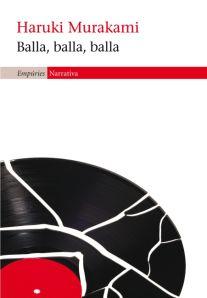 BALLA, BALLA, BALLA. Haruki Murakami http://quartaparet.wordpress.com/2013/03/21/balla-balla-balla-dharuki-murakami/