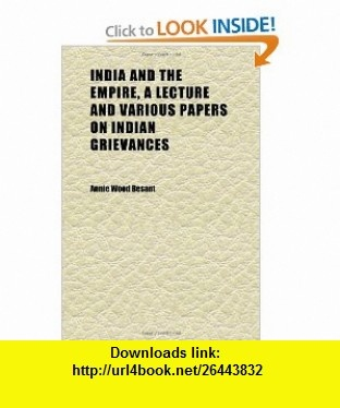 India and the Empire, a Lecture and Various Papers on Indian Grievances (9781152334762) Annie Wood Besant , ISBN-10: 115233476X  , ISBN-13: 978-1152334762 ,  , tutorials , pdf , ebook , torrent , downloads , rapidshare , filesonic , hotfile , megaupload , fileserve