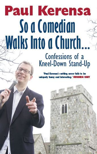 So a Comedian Walks into a Church ... Confessions of a Kneel-Down Stand-Up by Paul Kerensa.